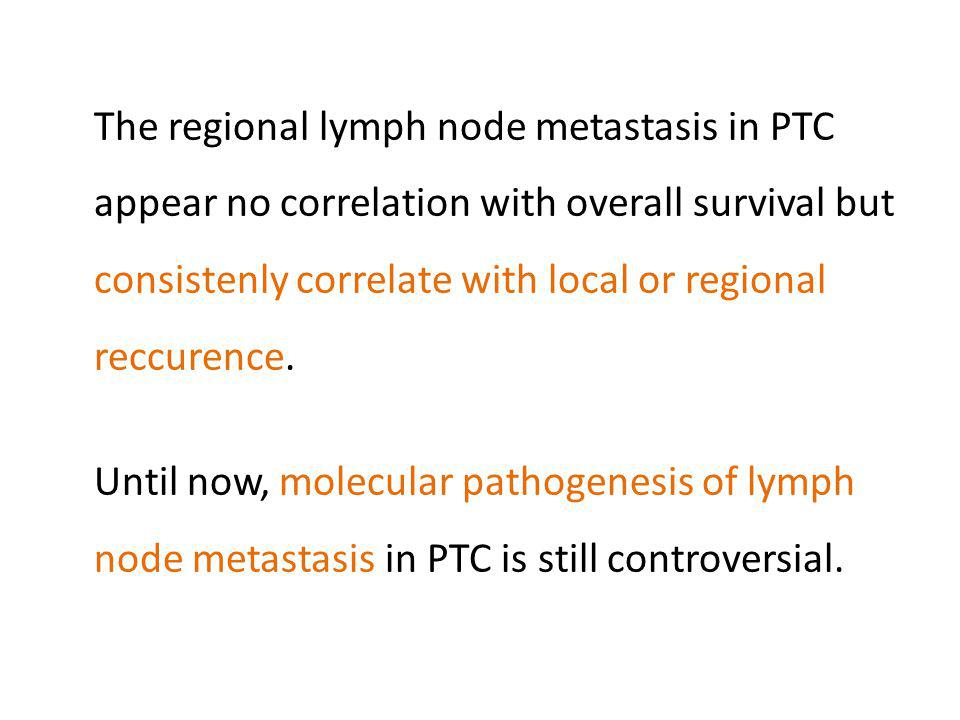 The regional lymph node metastasis in PTC appear no correlation with overall survival but consistenly correlate with local or regional reccurence.