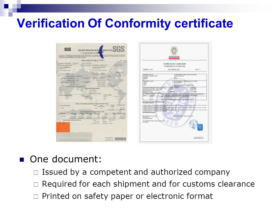Verification Of Conformity certificate One document: Issued by a competent and authorized company Required for each shipment and for customs clearance