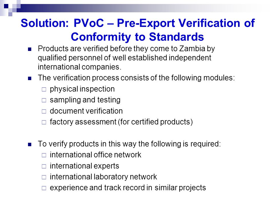 Solution: PVoC – Pre-Export Verification of Conformity to Standards Products are verified before they come to Zambia by qualified personnel of well es
