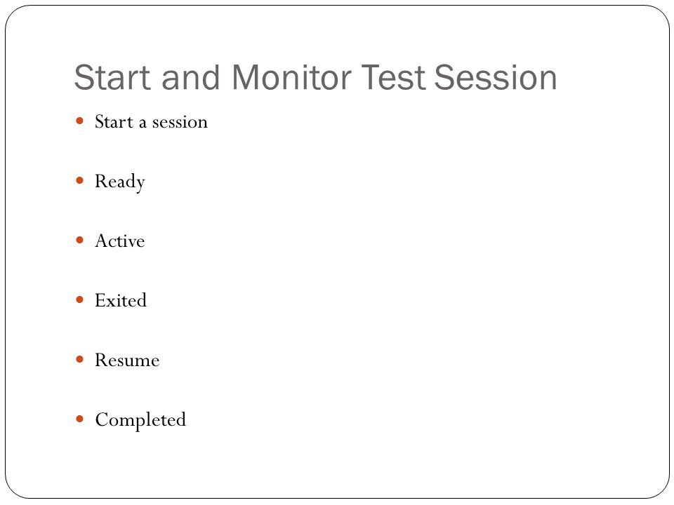 Start and Monitor Test Session Start a session Ready Active Exited Resume Completed