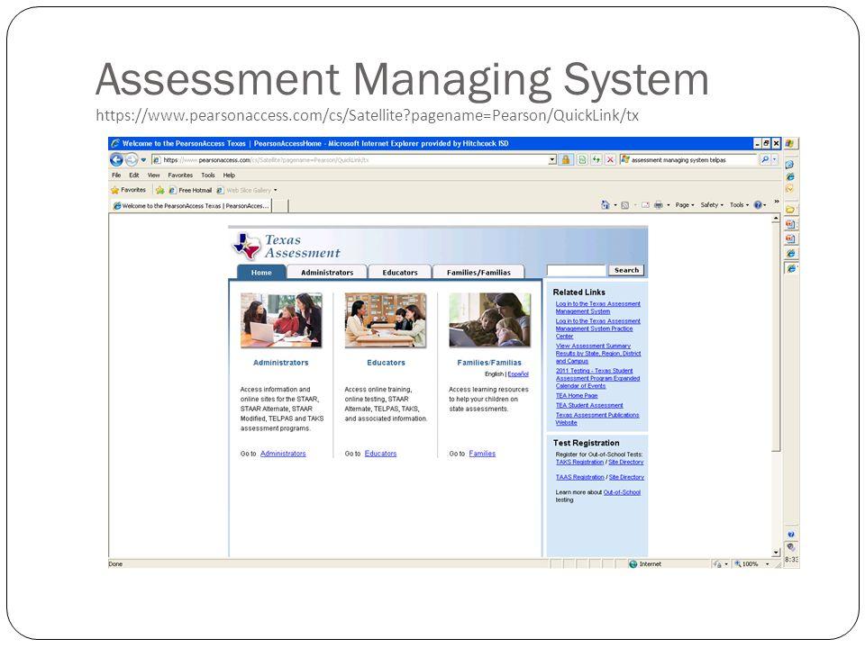 Assessment Managing System https://www.pearsonaccess.com/cs/Satellite pagename=Pearson/QuickLink/tx