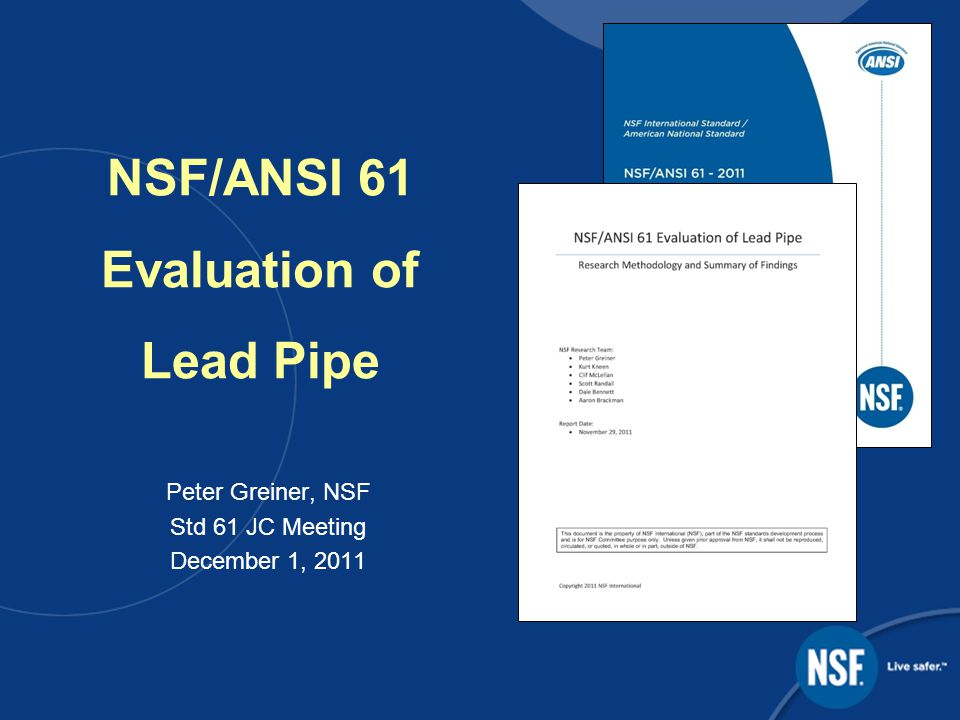 NSF/ANSI 61 Evaluation of Lead Pipe Peter Greiner, NSF Std 61 JC Meeting December 1, 2011