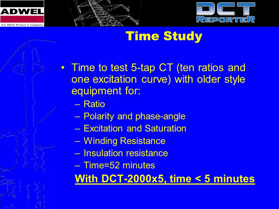 Time Study Time to test 5-tap CT (ten ratios and one excitation curve) with older style equipment for: –Ratio –Polarity and phase-angle –Excitation an