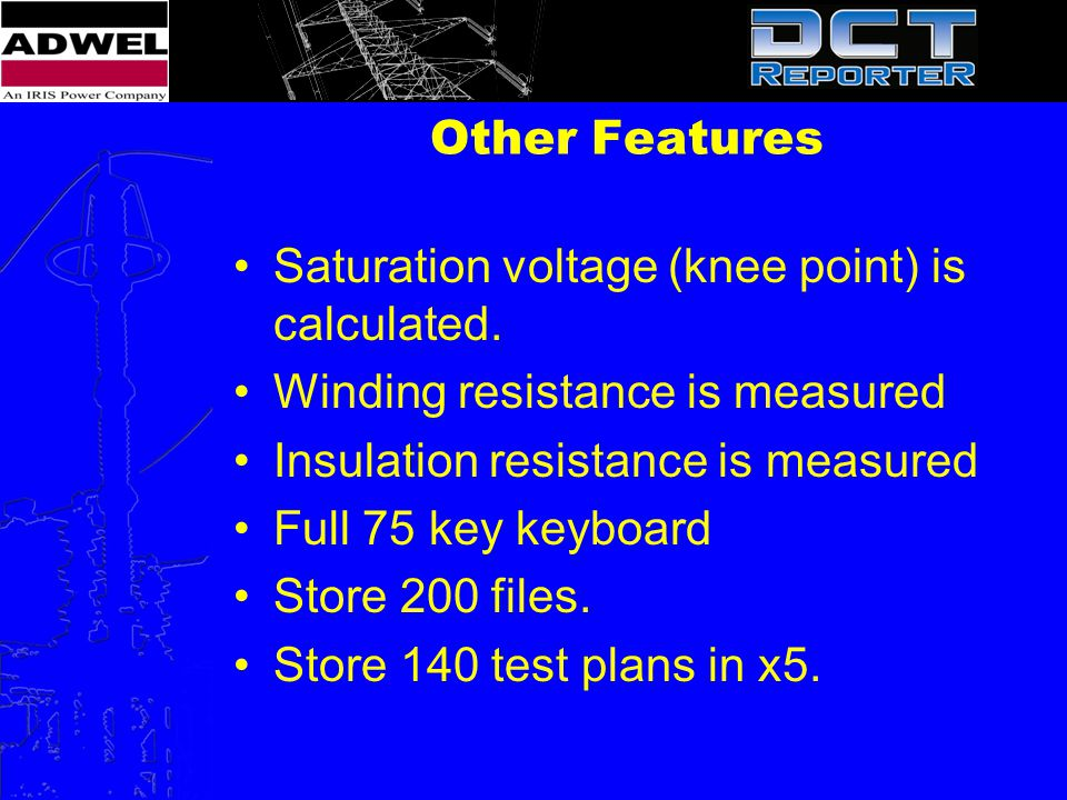 Other Features Saturation voltage (knee point) is calculated. Winding resistance is measured Insulation resistance is measured Full 75 key keyboard St
