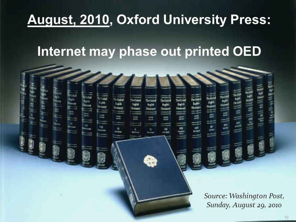 10 August, 2010, Oxford University Press: Internet may phase out printed OED Source: Washington Post, Sunday, August 29, 2010