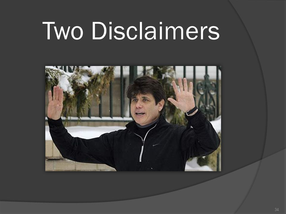Two Disclaimers 34