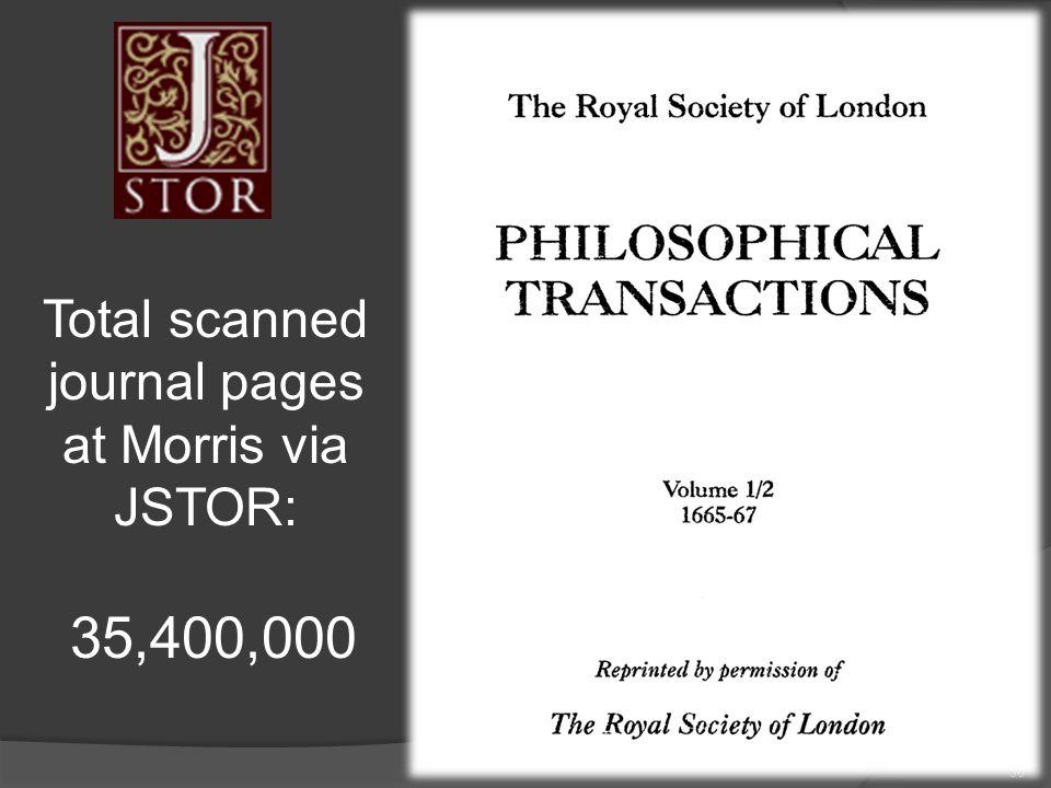 38 Total scanned journal pages at Morris via JSTOR: 35,400,000