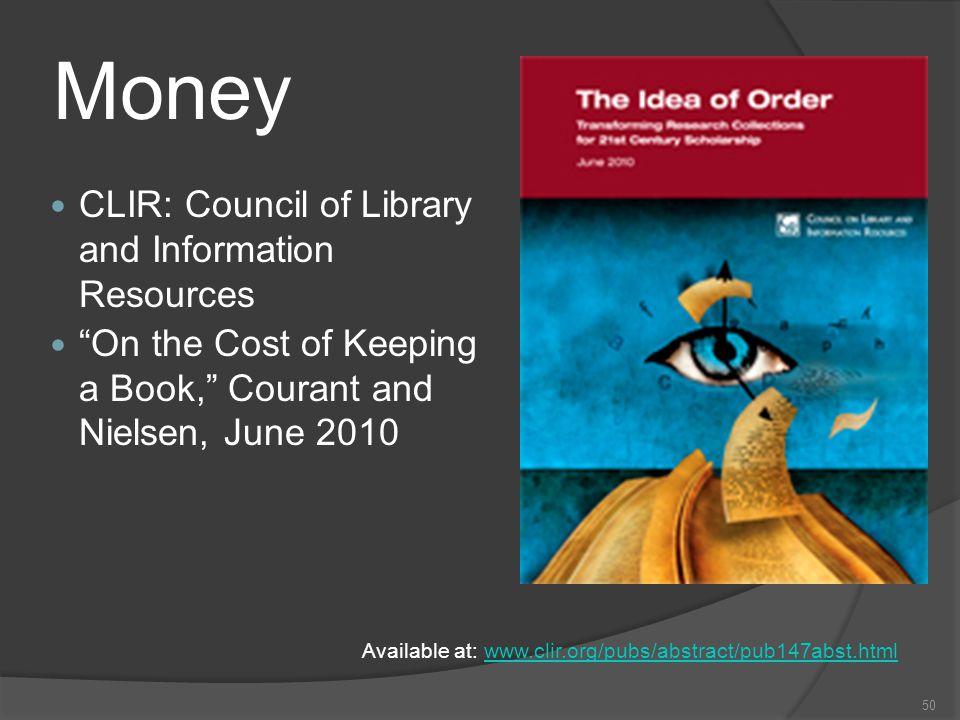 Money CLIR: Council of Library and Information Resources On the Cost of Keeping a Book, Courant and Nielsen, June 2010 50 Available at: www.clir.org/pubs/abstract/pub147abst.htmlwww.clir.org/pubs/abstract/pub147abst.html