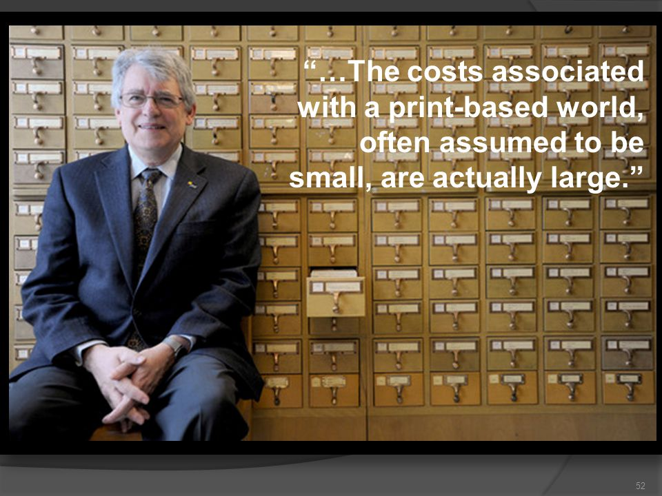52 …The costs associated with a print-based world, often assumed to be small, are actually large.