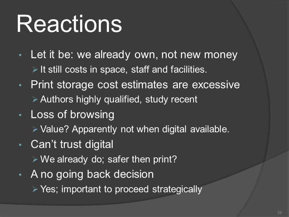 Reactions 54 Let it be: we already own, not new money It still costs in space, staff and facilities.