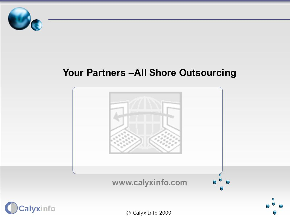www.calyxinfo.com © Calyx Info 2009 Your Partners –All Shore Outsourcing