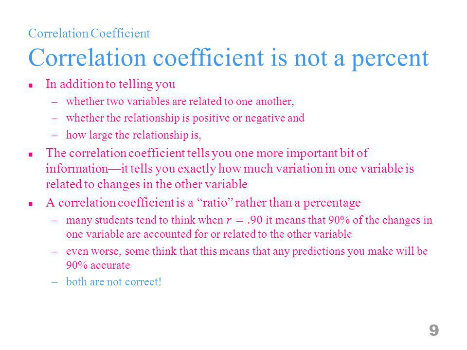 Correlation Coefficient Correlation coefficient is not a percent 9