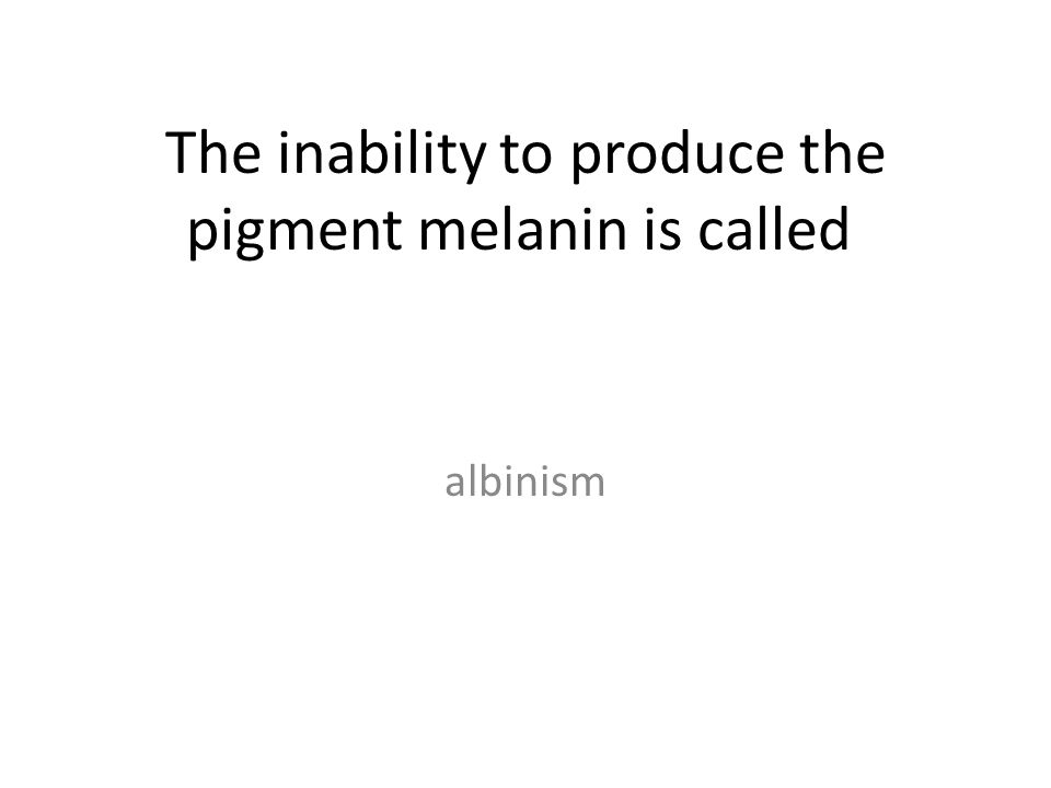 The inability to produce the pigment melanin is called albinism