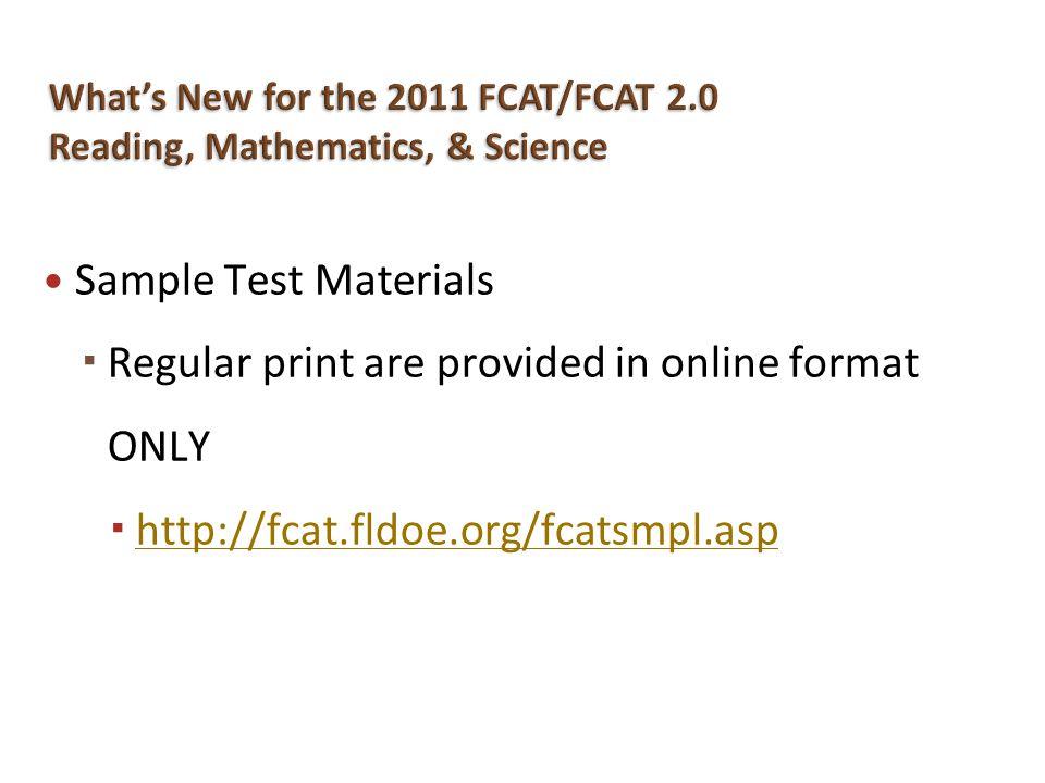 Sample Test Materials Regular print are provided in online format ONLY http://fcat.fldoe.org/fcatsmpl.asp