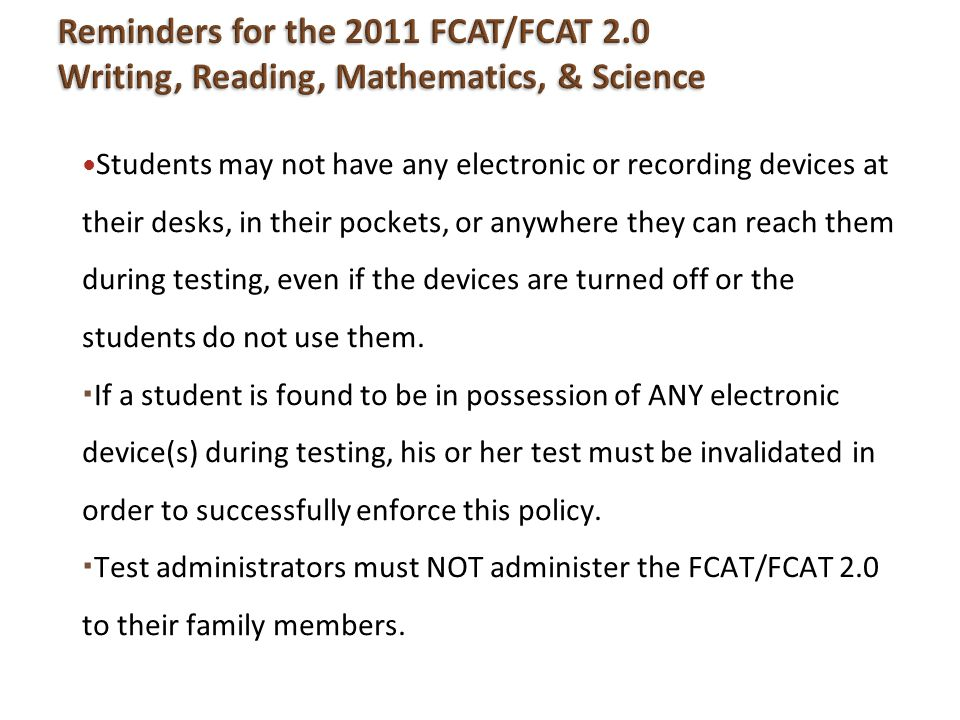 Students may not have any electronic or recording devices at their desks, in their pockets, or anywhere they can reach them during testing, even if th
