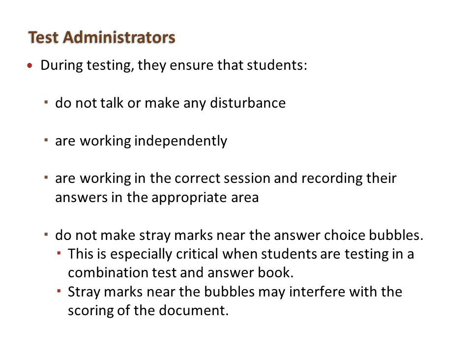 During testing, they ensure that students: do not talk or make any disturbance are working independently are working in the correct session and record