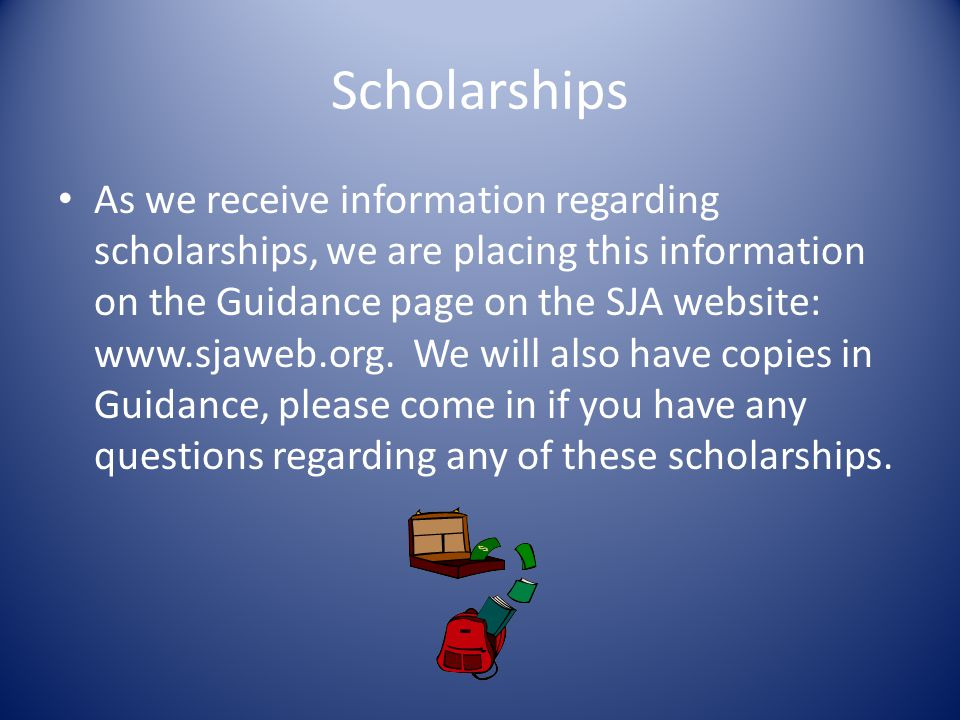 Scholarships As we receive information regarding scholarships, we are placing this information on the Guidance page on the SJA website: www.sjaweb.org