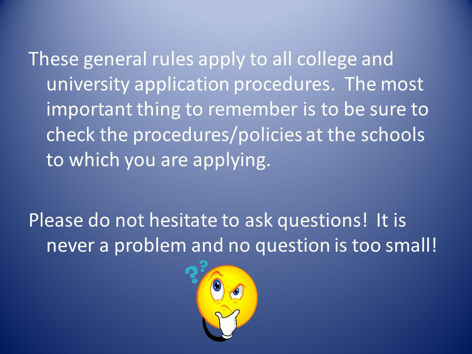 These general rules apply to all college and university application procedures.