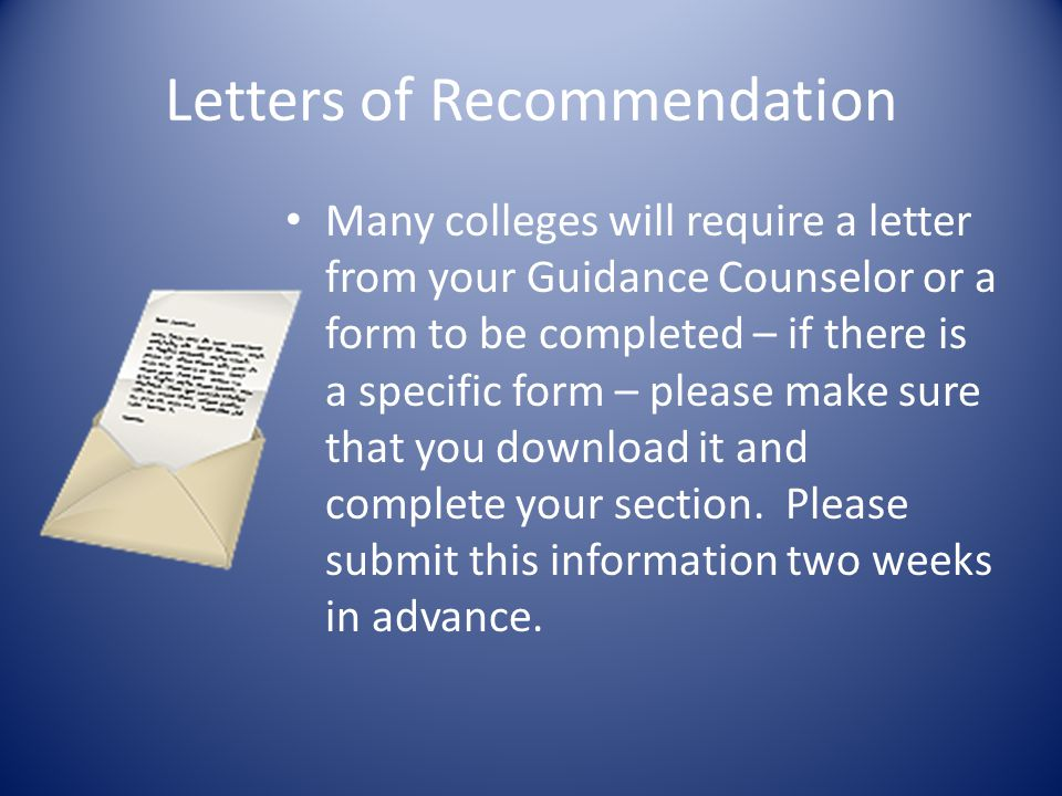 Some colleges will require a teacher or a personal recommendation.