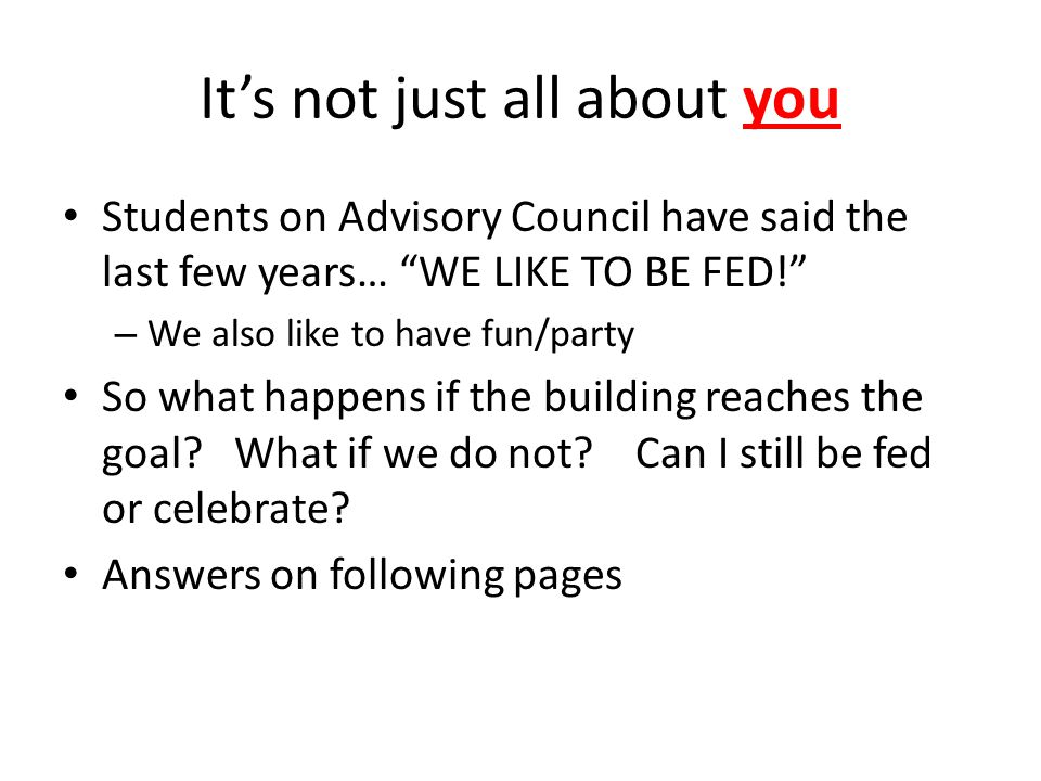 Its not just all about you Students on Advisory Council have said the last few years… WE LIKE TO BE FED.