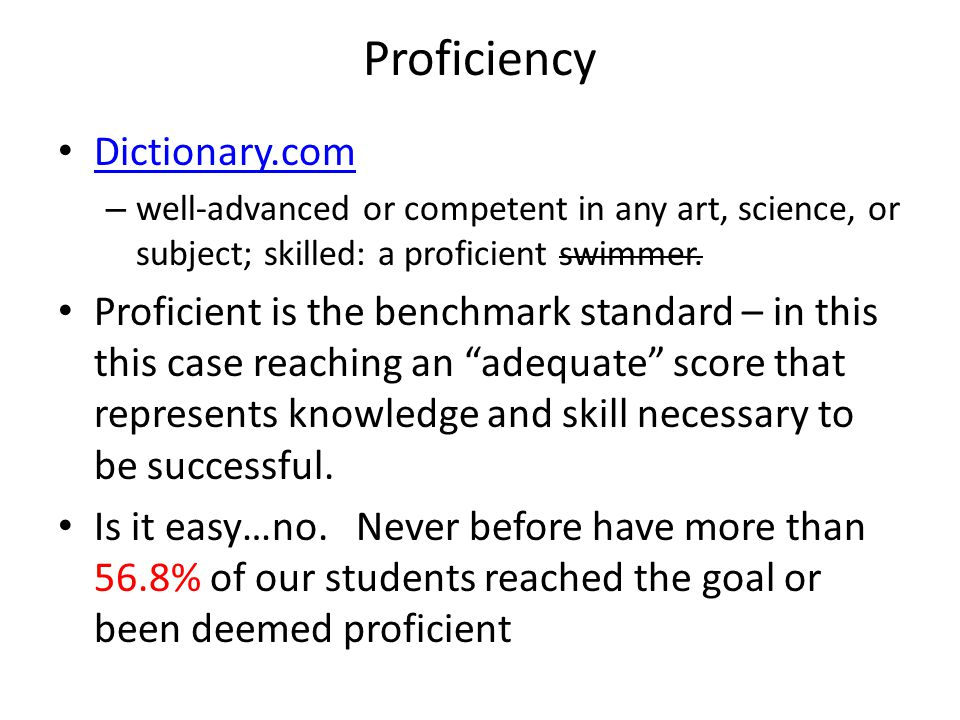 Proficiency Dictionary.com – well-advanced or competent in any art, science, or subject; skilled: a proficient swimmer.