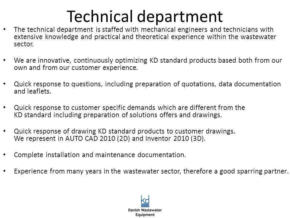 Technical department The technical department is staffed with mechanical engineers and technicians with extensive knowledge and practical and theoretical experience within the wastewater sector.