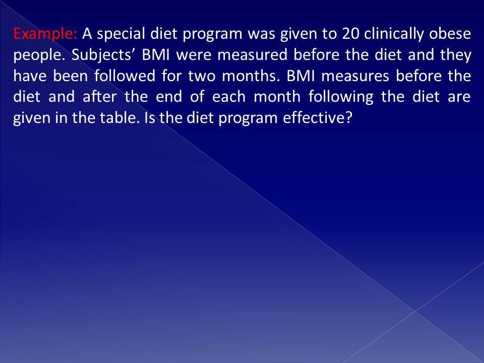 Example: A special diet program was given to 20 clinically obese people.