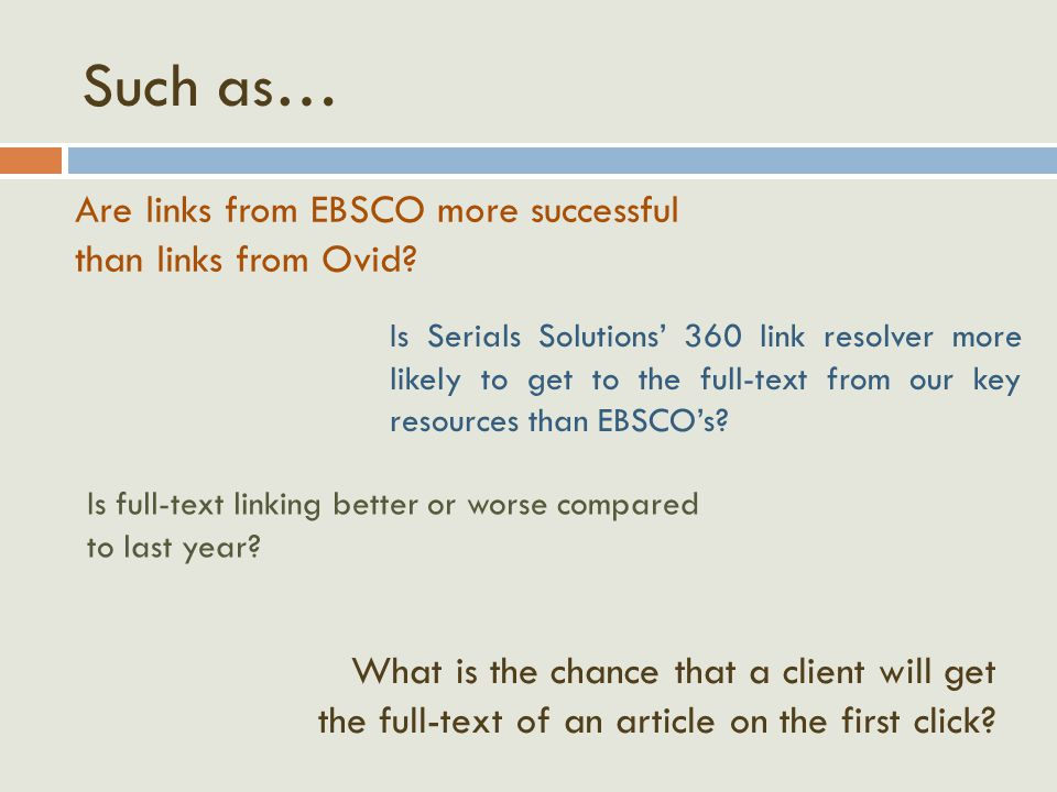 Such as… Are links from EBSCO more successful than links from Ovid.