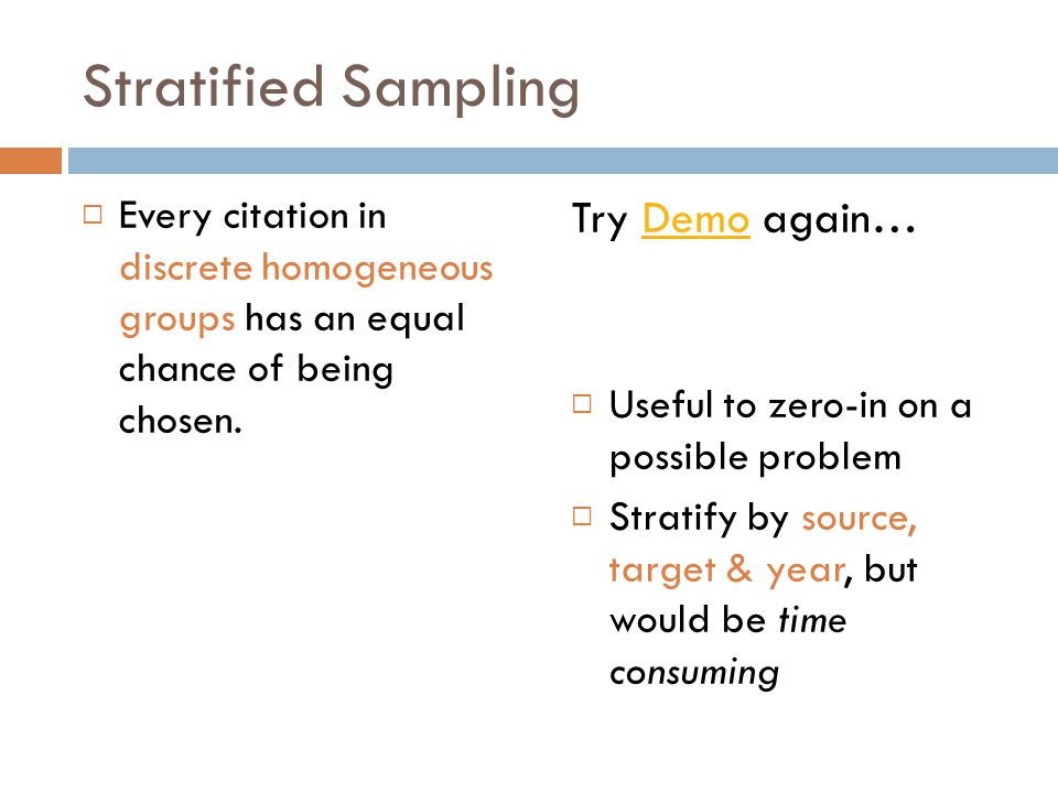 Stratified Sampling Every citation in discrete homogeneous groups has an equal chance of being chosen.