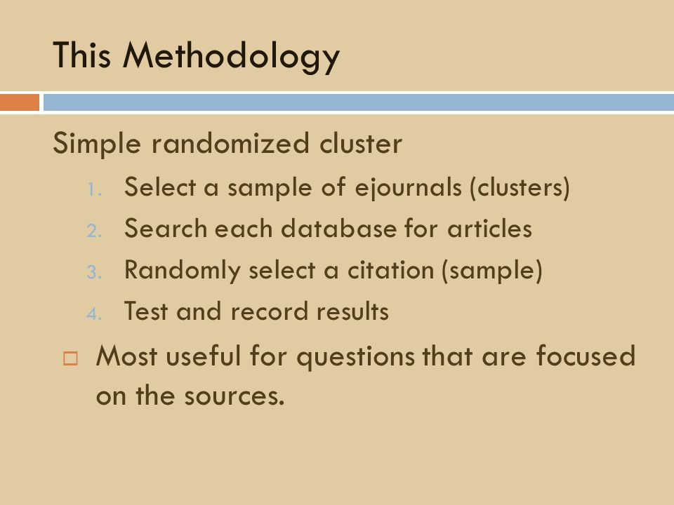 This Methodology Simple randomized cluster 1. Select a sample of ejournals (clusters) 2.