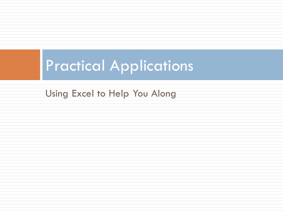 Using Excel to Help You Along Practical Applications
