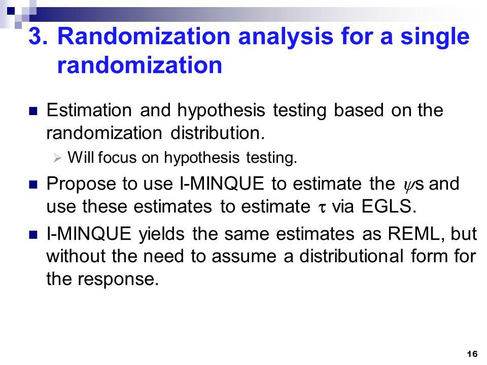 3.Randomization analysis for a single randomization Estimation and hypothesis testing based on the randomization distribution.
