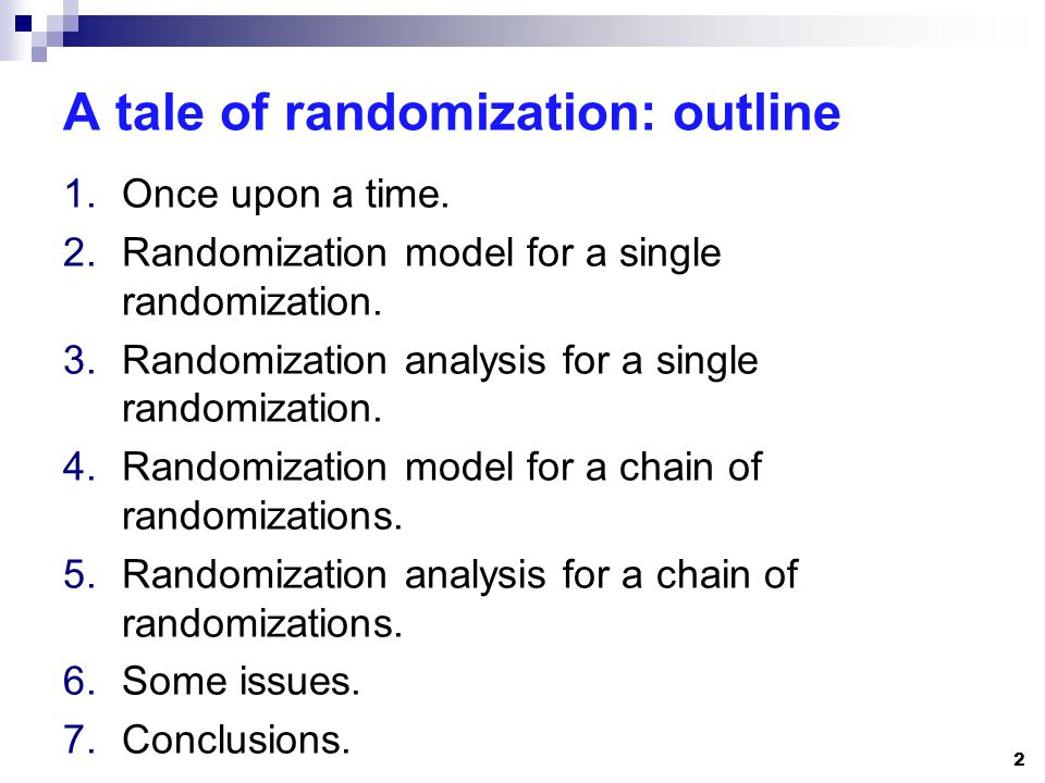 A tale of randomization: outline 1.Once upon a time. 2.Randomization model for a single randomization. 3.Randomization analysis for a single randomiza