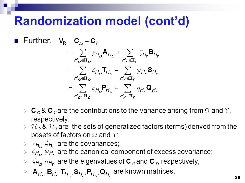 Randomization model (contd) Further, 28 C & C are the contributions to the variance arising from and, respectively. & are the sets of generalized fact
