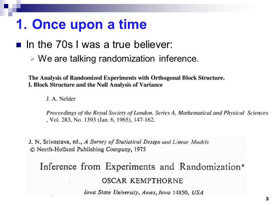 1.Once upon a time In the 70s I was a true believer: We are talking randomization inference. 3
