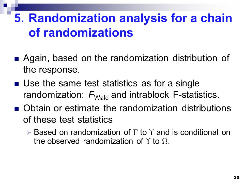 5.Randomization analysis for a chain of randomizations Again, based on the randomization distribution of the response. Use the same test statistics as