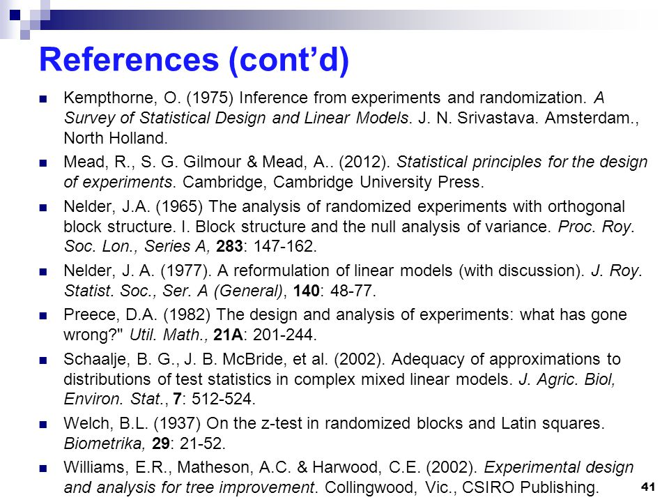 References (contd) Kempthorne, O. (1975) Inference from experiments and randomization.