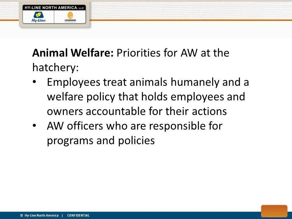 Animal Welfare: Priorities for AW at the hatchery: Employees treat animals humanely and a welfare policy that holds employees and owners accountable for their actions AW officers who are responsible for programs and policies