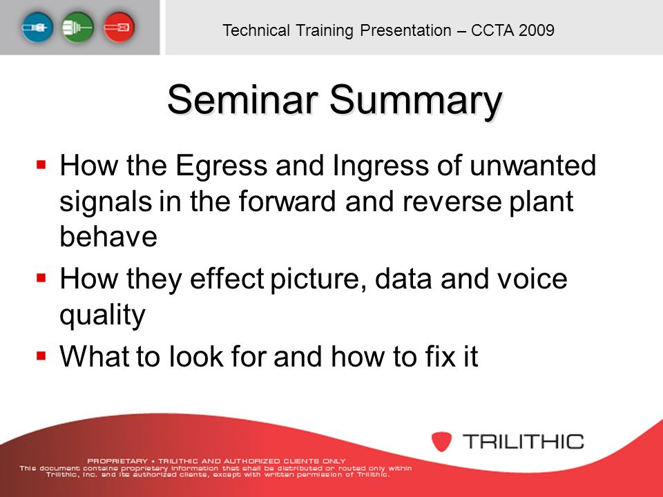 Technical Training Presentation – CCTA 2009 Seminar Summary How the Egress and Ingress of unwanted signals in the forward and reverse plant behave How