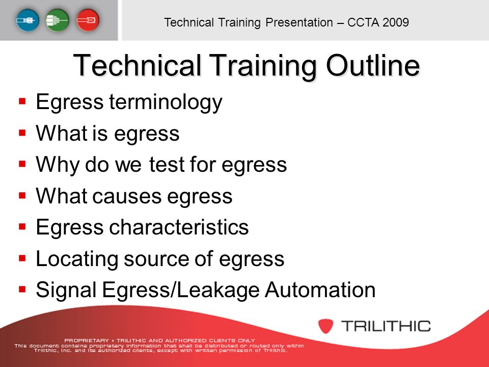 Technical Training Presentation – CCTA 2009 Technical Training Outline Egress terminology What is egress Why do we test for egress What causes egress