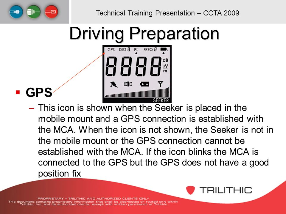 Technical Training Presentation – CCTA 2009 Driving Preparation GPS –This icon is shown when the Seeker is placed in the mobile mount and a GPS connec