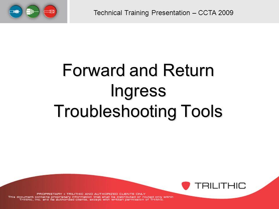 Technical Training Presentation – CCTA 2009 Forward and Return Ingress Troubleshooting Tools