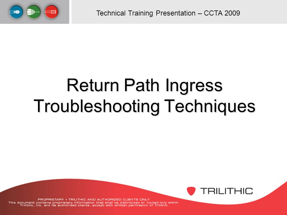 Technical Training Presentation – CCTA 2009 Return Path Ingress Troubleshooting Techniques