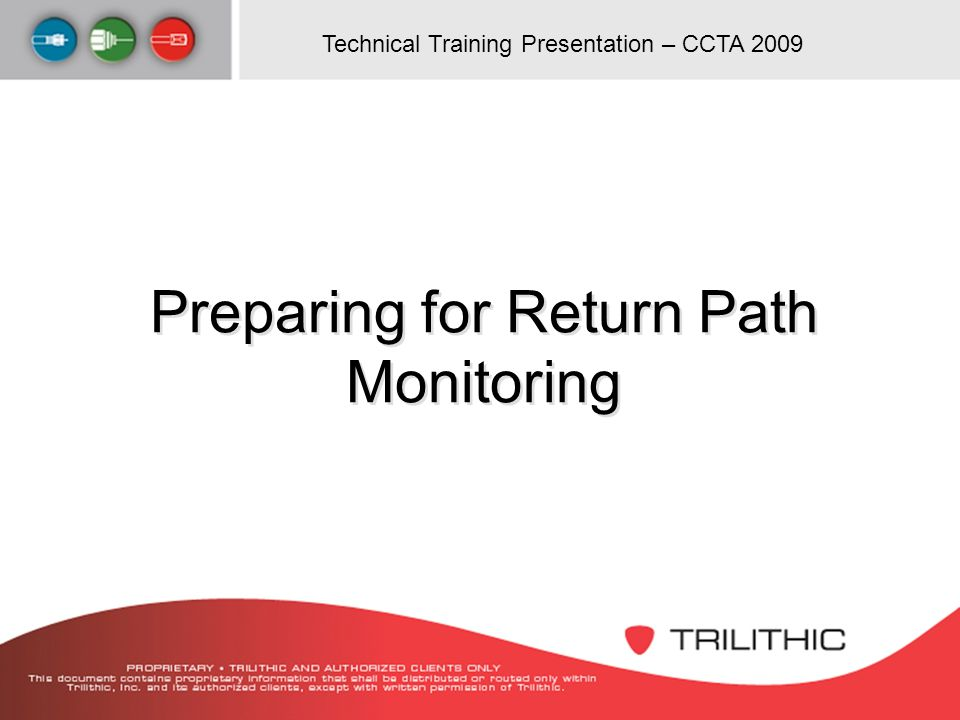 Technical Training Presentation – CCTA 2009 Preparing for Return Path Monitoring