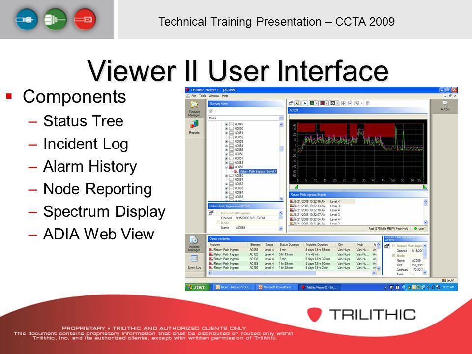 Technical Training Presentation – CCTA 2009 Viewer II User Interface Components –Status Tree –Incident Log –Alarm History –Node Reporting –Spectrum Di