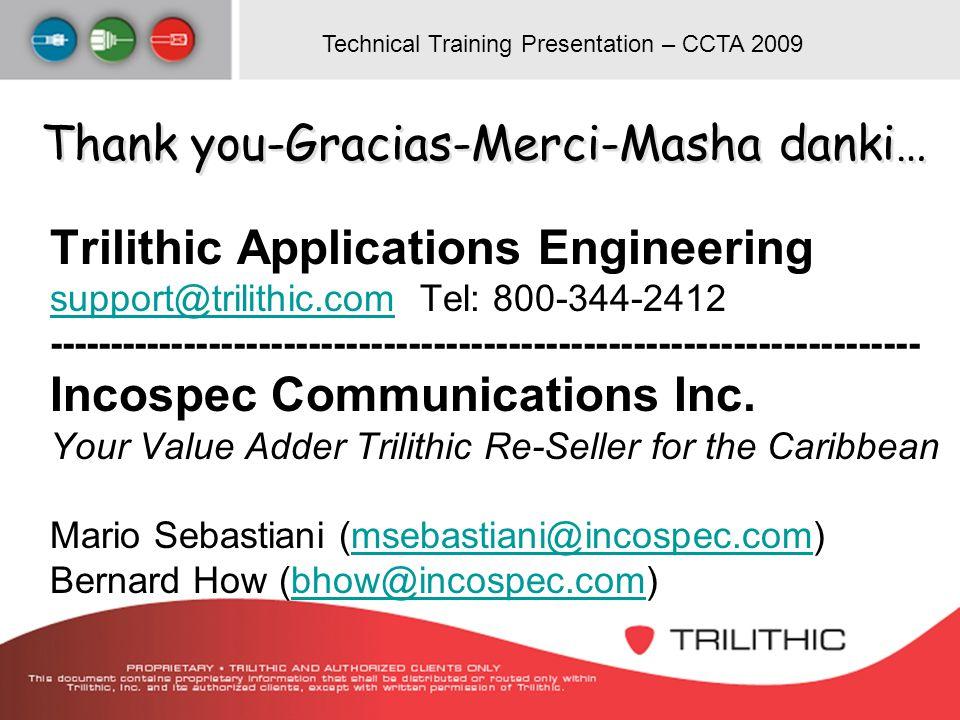 Technical Training Presentation – CCTA 2009 Thank you-Gracias-Merci-Masha danki… Trilithic Applications Engineering support@trilithic.comsupport@trili