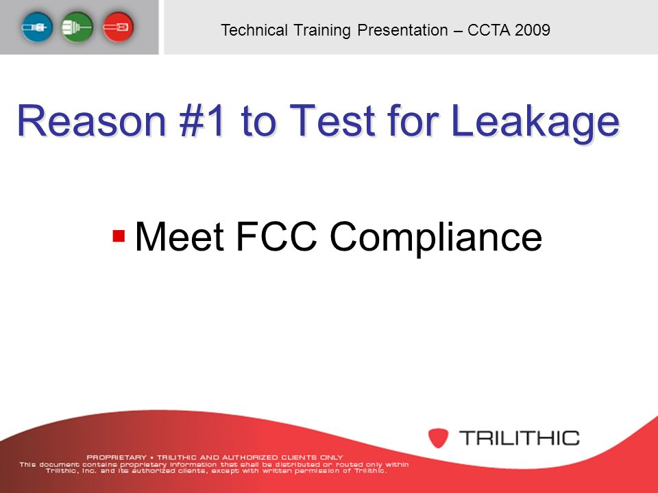 Technical Training Presentation – CCTA 2009 Reason #1 to Test for Leakage Meet FCC Compliance
