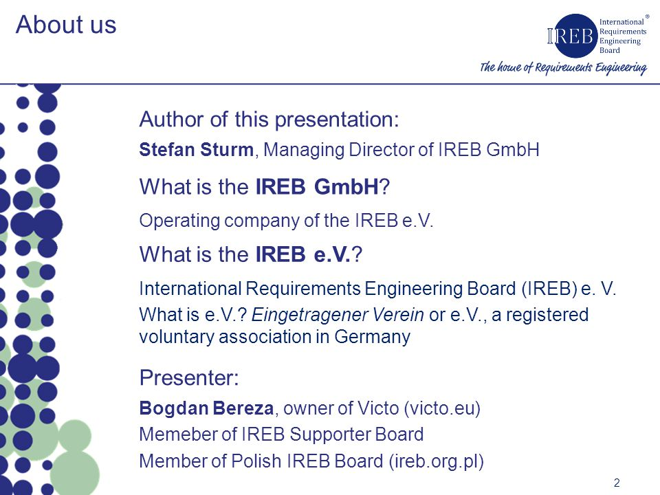About us 2 Author of this presentation: Stefan Sturm, Managing Director of IREB GmbH What is the IREB GmbH.