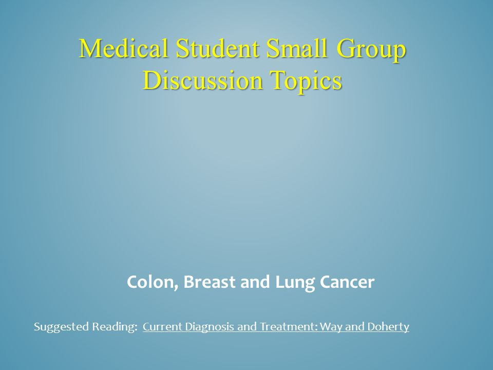 Medical Student Small Group Discussion Topics Colon, Breast and Lung Cancer What are the types of breast cancer that this patient might have.