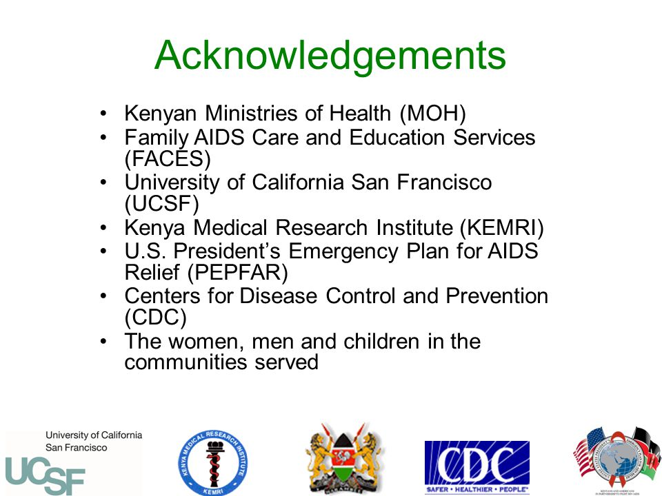 Acknowledgements Kenyan Ministries of Health (MOH) Family AIDS Care and Education Services (FACES) University of California San Francisco (UCSF) Kenya Medical Research Institute (KEMRI) U.S.